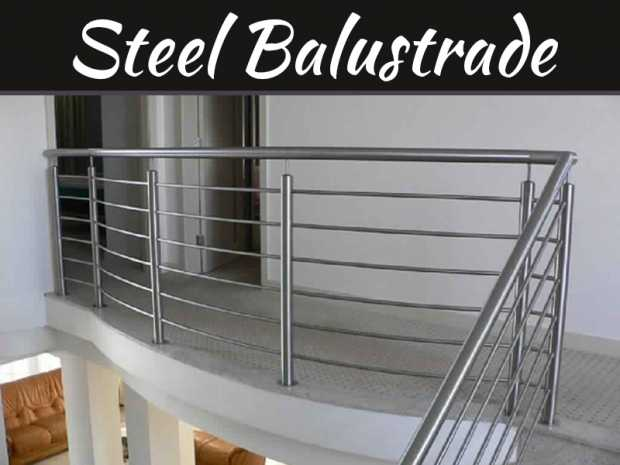 Steel Balustrade: It's Strong and Beneficial for Home and Office Decoration