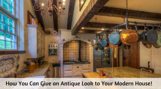 How You Can Give an Antique Look to Your Modern House