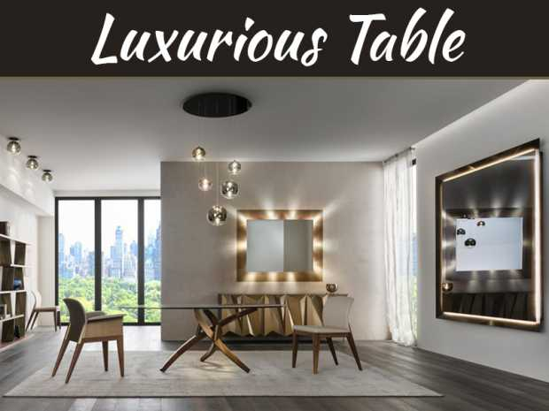 The Best Luxurious Table Which Suits Your Interior