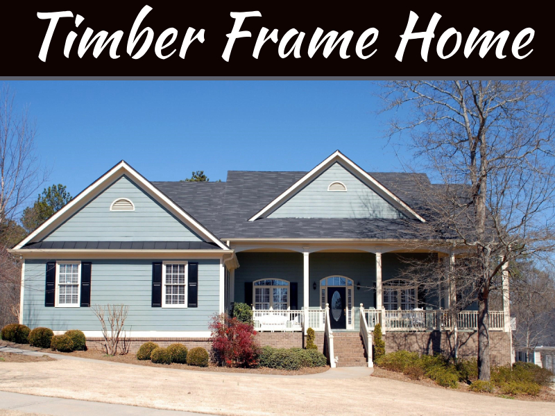 Considering A Timber Frame House? 5 Things You Should Know