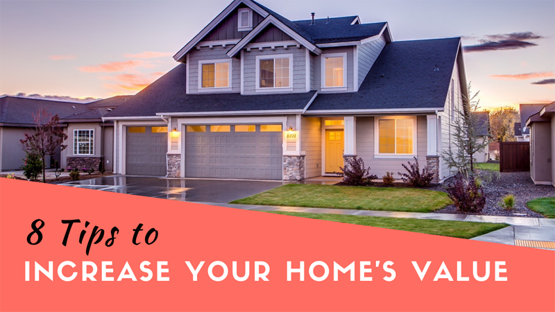 8 Tips To Increase Your Home's Value