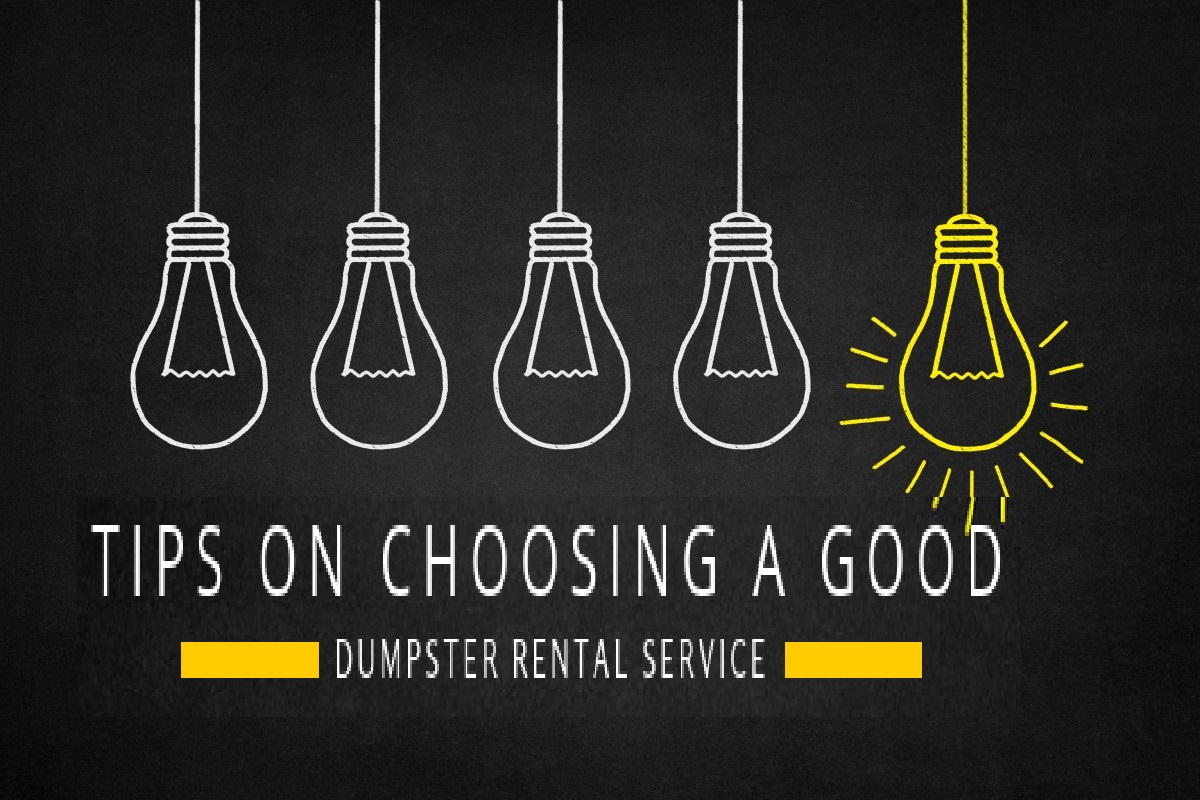 Tips On Choosing A Good Dumpster Rental Service