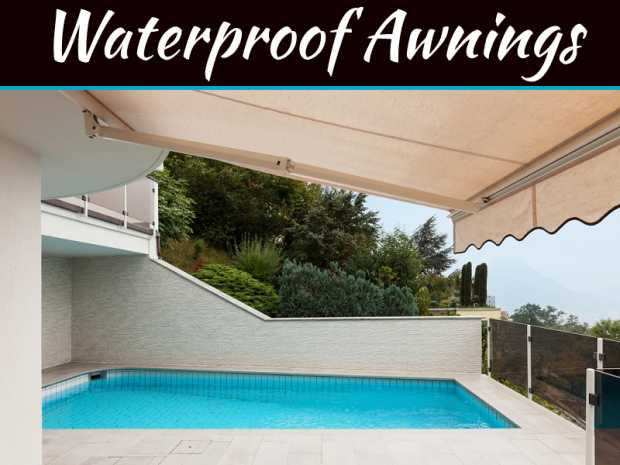 Waterproof Awnings Work As Best Waterproof Technique