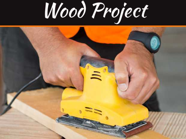4 Tips To Completing A Wood Project For The First Time