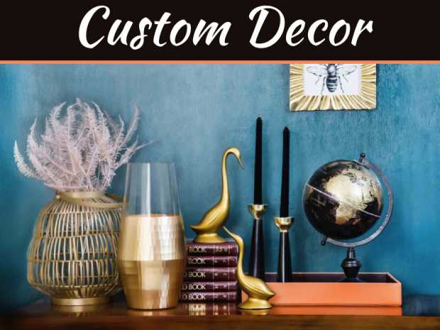 Custom Decor: Creating A Unique Look For The Home