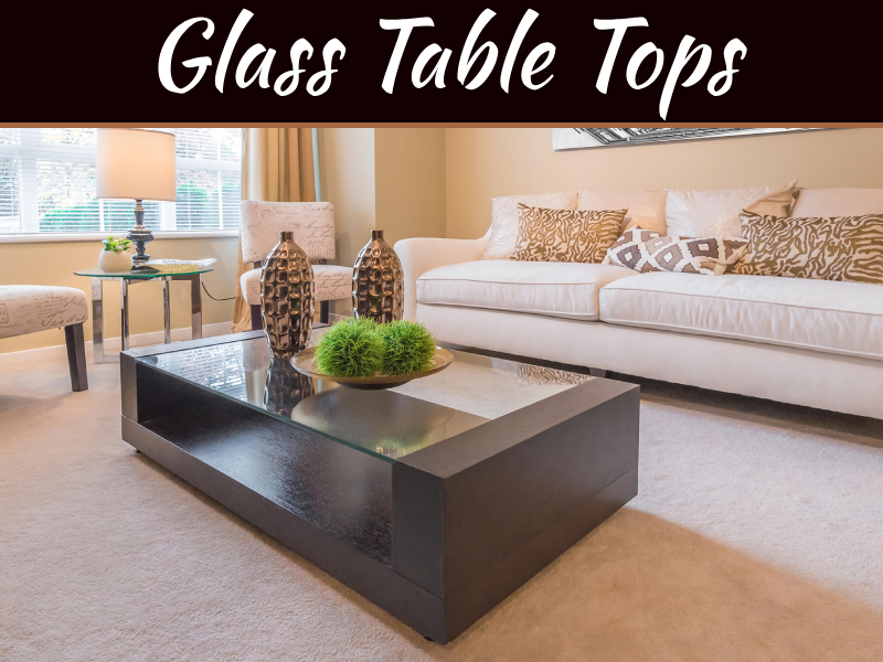 The Perks Of Adding Amazing Glass Table Tops In Your Interior
