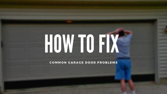 How To Fix Common Garage Door Problems