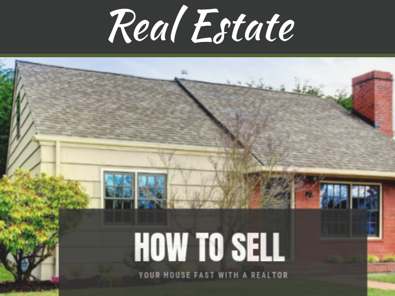 How To Sell Your House Fast With A Realtor