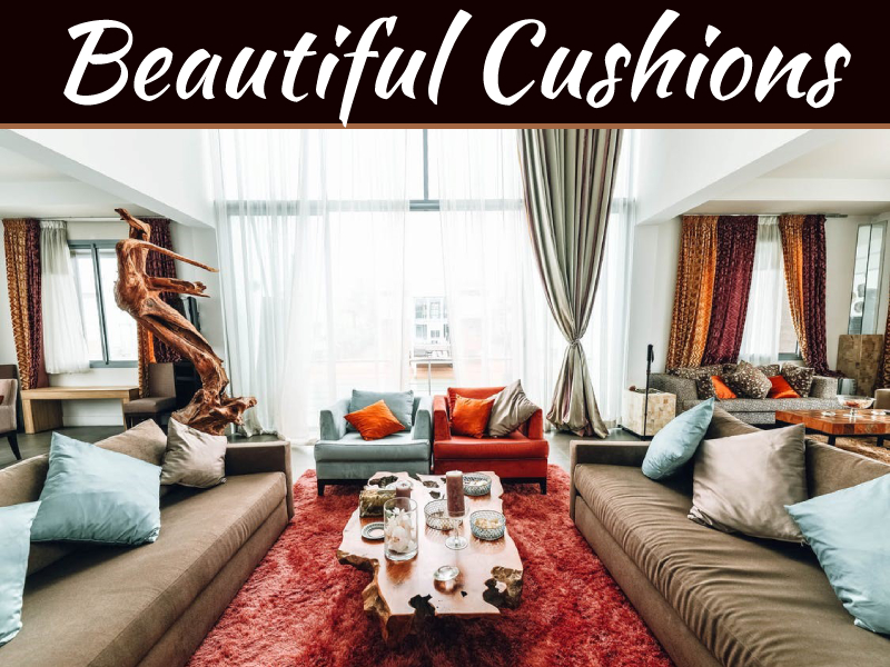 Why You Need Beautiful Cushions In Your Home