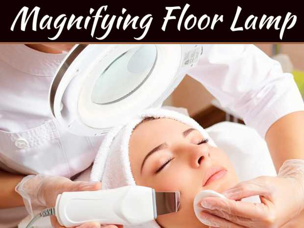 Importance Of Magnifying Floor Lamp In Daily Life