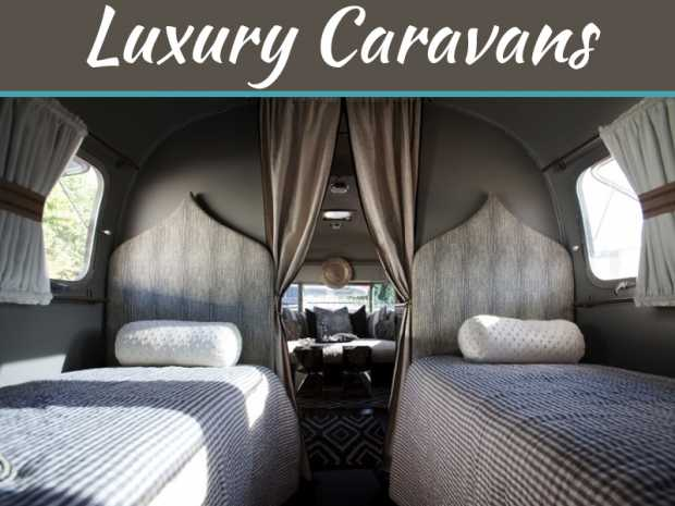 Decorating Luxury Caravans - What You Need To Know