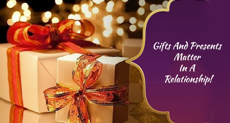 Why Gifts And Presents Matter In A Relationship