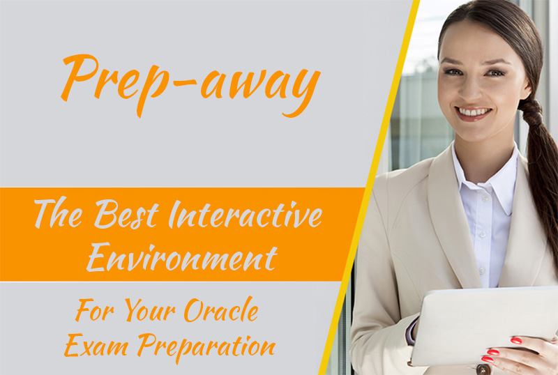 Prep-away - The Best Interactive Environment For Your Oracle Exam Preparation