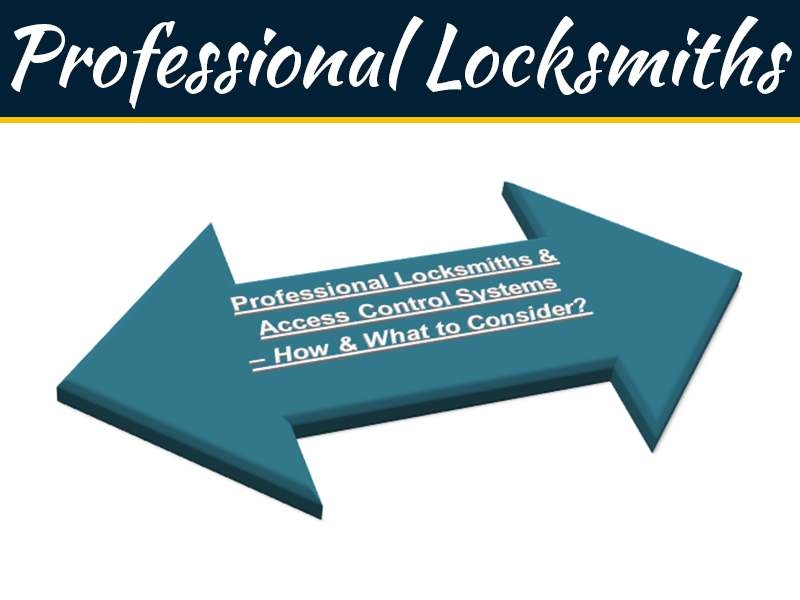 Professional Locksmiths & Access Control Systems – How & What to Consider?