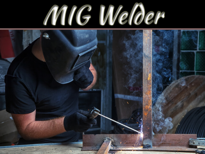 What To Consider When Buying A MIG Welder For Your Home