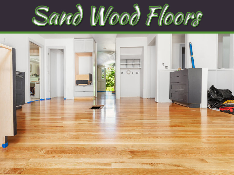 How To Sand Wood Floors With A Belt Sander