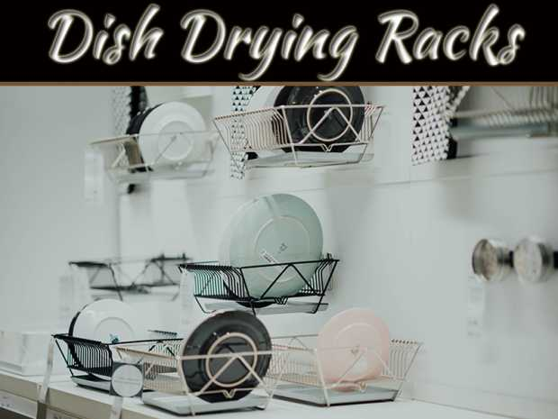 5 Factors To Consider Before Buying A Dish Drying Rack