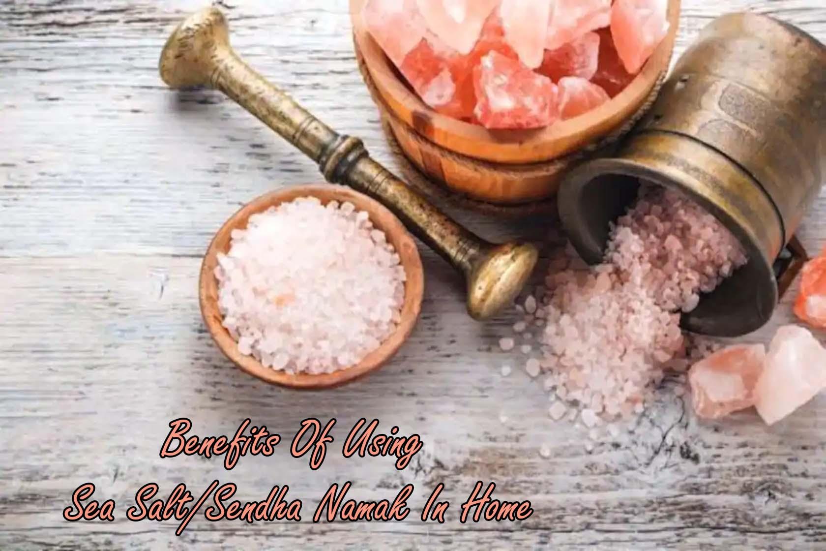 Benefits Of Using Sea Salt/Sendha Namak In-Home